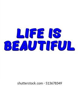 The Illustration shows Famous slogans. Life is beautiful. The print on T-shirt