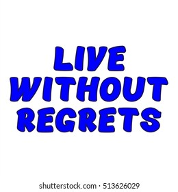 The Illustration shows Famous slogans. Live without regrets. The print on T-shirt