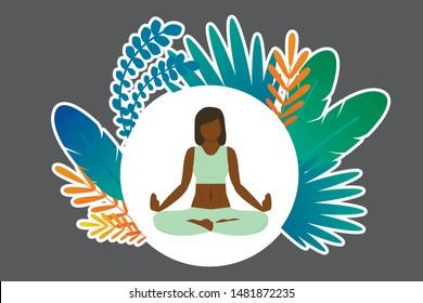 Illustration of sticker with of a woman with dark skin who is doing yoga and meditating in lotus pose. Around is a frame with multi-colored tropical leaves and feathers.