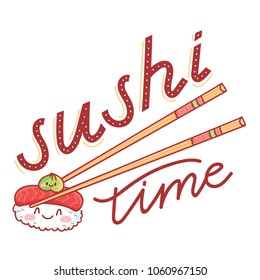 Illustration with Sushi time lettering calligraphy text and cute sushi characters with eyes holded by chopsticks. Hand drawn food art in cartoon, doodle style