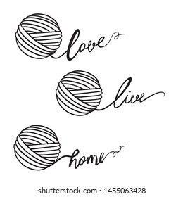 Illustration of yarn ball, lettering words. For crocheting and knitting print, icons, website, logo, tag, label, creative design. Love knitting. Knitting live, home. Vector version.