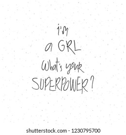"""""""I'm a GRL. What's your superpower?"""" lettering for cards, posters"""