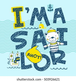 """I'm a sailor"" slogan artwork. Hand drawn vector illustration. Graphic design for summer collections"