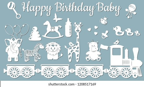 The image with the inscription-Happy birthday baby. Template with vector illustration of toys. Animals on the train. For laser cutting, plotter and silkscreen printing
