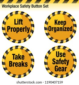 An image of a Workplace Safety Button Set. Includes lift properly, keep organized, take breaks and use safety gear.