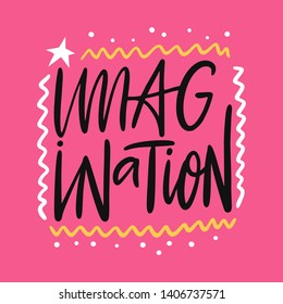 Imagination hand drawn vector lettering. Isolated on pink background. Design for poster, greeting card, photo album, banner. Vector illustration.