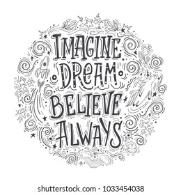Imagine Believe Dream Always. Hand drawn vector quote. Inspiring and motivating illustration for poster, card or t-shirt