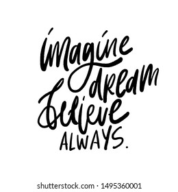 Imagine. Dream. Believe. Always. Hand lettering motivational quote for your design