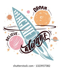 Imagine, dream, believe always. Inspiration and motivation quote for dreamers and romantics