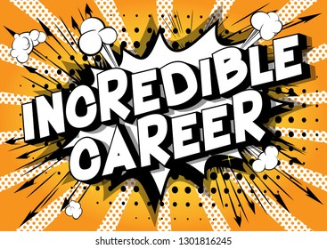 Incredible Career - Vector illustrated comic book style phrase on abstract background.