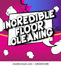 Incredible Floor Cleaning - Vector illustrated comic book style phrase on abstract background.