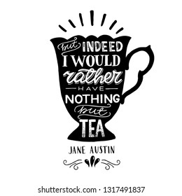But indeed I would rather have nothing but tea hand drawn quote by Jane Austin in elegant vintage cup silhouette. Calligraphic writer saying for inspiration and creative mood. Vector illustration.