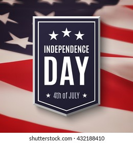 Independence day background, 4th of July. Banner on top of American flag. Vector illustration.