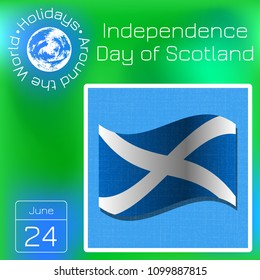Independence Day of Scotland. 24 June. Flag of Scotland. White cross on blue. Calendar. Holidays Around the World. Event of each day. Green blur background - name, date, illustration.