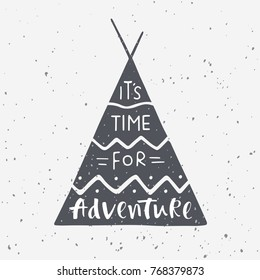 Indian wigwam silhouette with hand drawn lettering It's time for adventure. Vector illustration on grunge background for prints, posters and t-shirts design. Travel, wildlife and adventure symbol.