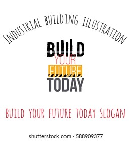 Industrial building illustration: build your future today slogan. Inspired by road, construction machinery. Vector decorative element for children room, t-shirt, invitations, website, mobile app.