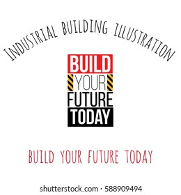 Industrial building illustration: build your future today. Inspired by road, construction machinery. Vector decorative element for children room, t-shirt, invitations, website, mobile app.