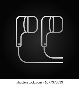 In-ear Headphones outline silver icon. Vector headphone concept symbol or design element in linear style on dark background