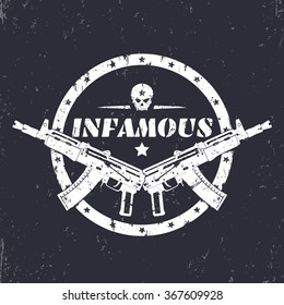 infamous, round grunge print, t-shirt design, emblem with automatic guns and skull, vector illustration
