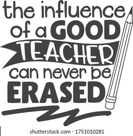 The influence of a good teacher can never be erased | Teacher Quote