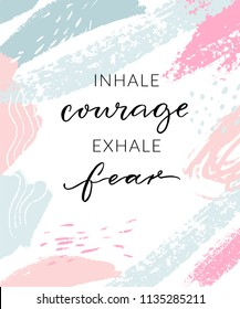 Inhale courage exhale fear. Inspirational quote, wall art poster design. Modern calligraphy on abstract pastel blue and pink brush strokes.