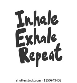 Inhale Exhale Repeat. Sticker for social media content. Vector hand drawn illustration design. Bubble pop art comic style poster, t shirt print, post card, video blog cover