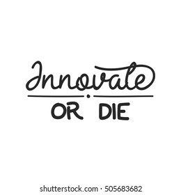 Innovate or DIE, perfect to encourage your creative team.