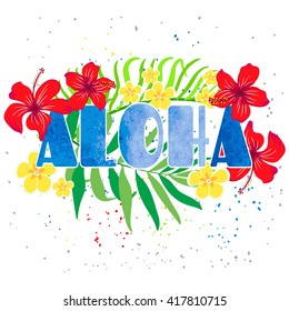 "Inscription ""Aloha"" with tropical flowers in the background. Bright beautiful illustration for postcard, poster, or T-shirt."