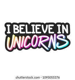 The inscription - I believe in unicorn. It can be used for sticker, patch, phone case, poster, t-shirt, mug etc.