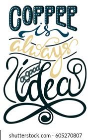 Inscription - Coffee is always a good idea. Lettering design. Handwritten Lettering. Modern Calligraphy.