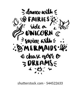 """Inscription """"Dance with fairies, ride a unicorn, swim with mermaids, chase your dreams!"""". It can be used for invitation cards, brochures, poster, t-shirts, mugs, phone case etc."""