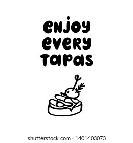 The inscription: Enjoy every tapas. Tapas - traditional Spanish snack. Image of sandwiches canape with jamon and olive. The hand-drawing quote of black ink, on a white background.