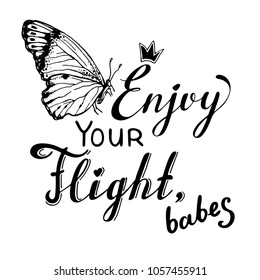 """The inscription: """"Enjoy your flight, babes"""" with hand drawn butterfly, drawn in black ink on white background. Vector Image."""