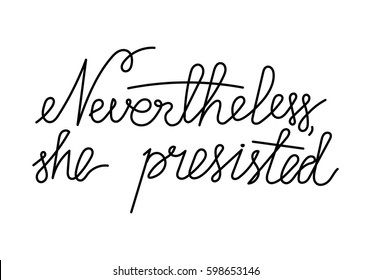 Inscription feminists Nevertheless, she persisted. The slogan of Ink Riot. Womens protest. Text for a tattoo, a print for clothes, a T-shirt, a sweatshirt, a bag. Vector illustration.