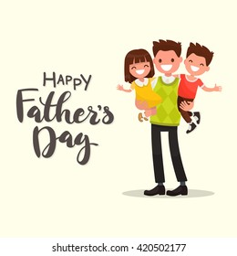 Inscription Happy Father's Day. Dad holding his son and daughter. Vector illustration of a flat design