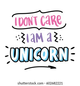 "Inscription ""I don't care i am a unicorn"" in a trendy lettering style. It can be used for cards, brochures, poster, t-shirts, mugs etc."