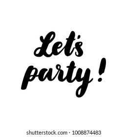 Inscription: Let's party! Hand-drawing of black ink on a white background. It can be used for card, mug, brochures, poster, t-shirts, etc.