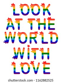 Inscription Look at the world with love. LGBT rights symbol. Love is love concept with eyeglasses. Gay parade slogan. LGBT gay and lesbian pride sticker with rainbow