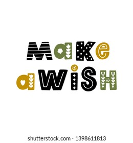 The inscription: Make a wish, in Scandinavian style. It can be used for card, mug, brochures, poster, t-shirts etc.