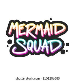 The inscription - Mermaid squad. It can be used for sticker, patch, phone case, poster, t-shirt, mug etc.