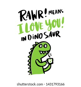 The inscription: Rawr! means I love you! in dinosaur and cartoon funny dinosaurin, on a white background. It can be used for card, mug, brochures, poster, t-shirts, phone case etc. Vector Image.