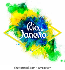 inscription Rio de Janeiro Brazil vacation on a background watercolor stains,colors of the Brazilian flag, Brazil Carnival,watercolor paints. Summer, ink color