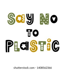The inscription: Say No to Plastic, with floral elements in folk style. It can be used for cards, brochures, poster, t-shirts, mugs and other promotional materials.