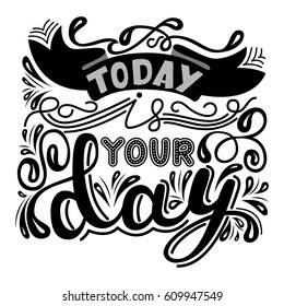 Inscription - Today is your day. Lettering design. Handwritten t