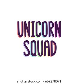 The inscription - Unicorn squad. Vector Image. It can be used for sticker, patch, phone case, poster, t-shirt, mug etc.