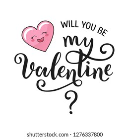 """Inscription """"Will you be my Valentine?"""" with funny cartoon heart. Hand written vector calligraphy. Isolated on white background."""