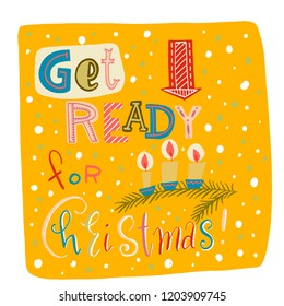 inscription-get ready for Christmas in colored letters on a yellow background. spruce branch with three burning candles . white snow, red arrow