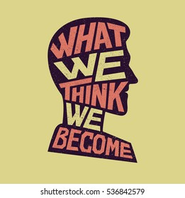 Inspiration lettering. What we think we become. Ancient wisdom. Quote Buddha.