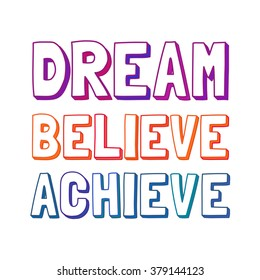 Inspiration Motivated Quote Dream, Believe, Achieve. Typography Motivation Concept. Design of banner to motivate change, challenge, dream, believe, achieve. Motivational Poster. Vector Illustration
