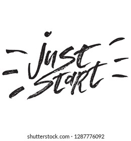 Inspirational Hand drawn quote made with ink and brush. Lettering design element says Just start